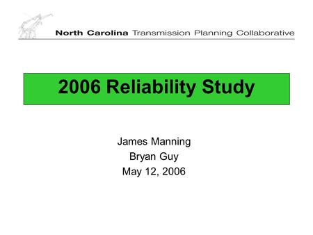 2006 Reliability Study James Manning Bryan Guy May 12, 2006.