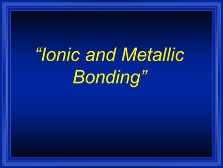 """Ionic and Metallic Bonding"" Valence Electrons are…? l The electrons responsible for the chemical properties of atoms, and are those in the outer energy."