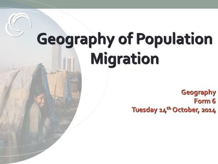 Geography of Population MigrationGeography Form 6 Tuesday 14 th October, 2014.