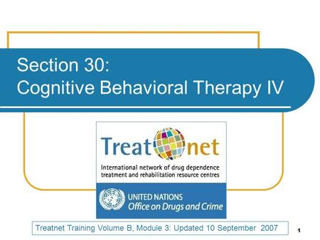1 Section 30: Cognitive Behavioral Therapy IV Treatnet Training Volume B, Module 3: Updated 10 September 2007.