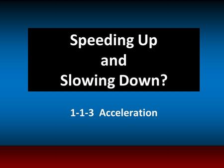 Speeding Up and Slowing Down? 1-1-3 Acceleration.