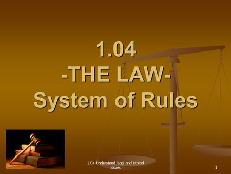 1.04 Understand legal and ethical issues 1.04 -THE LAW- System of Rules 1.