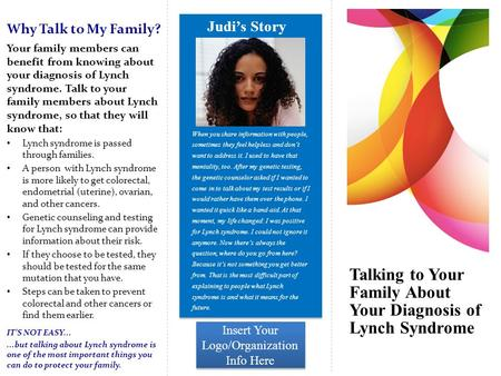 Talking to Your Family About Your Diagnosis of Lynch Syndrome When you share information with people, sometimes they feel helpless and don't want to address.