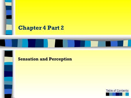 Table of Contents Chapter 4 Part 2 Sensation and Perception.