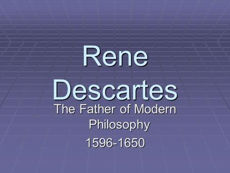 descartes father of modern philosophy essay Descartes' epistemology first rené descartes (1596–1650) is widely regarded as the father of modern philosophy an essay on descartes's.