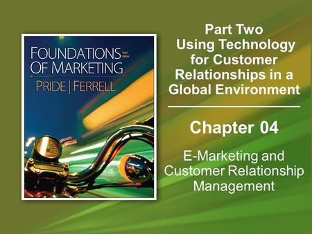 Chapter 04 E-Marketing and Customer Relationship Management Part Two Using Technology for Customer Relationships in a Global Environment.