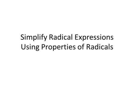 Simplify Radical Expressions Using Properties of Radicals.