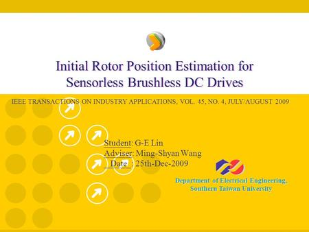 Department of Electrical Engineering, Southern Taiwan University Initial Rotor Position Estimation for Sensorless Brushless DC Drives Student: G-E Lin.