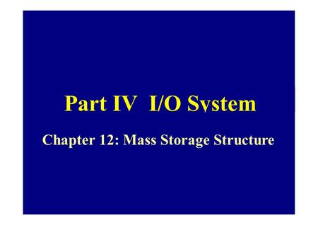 Part IVI/O System Chapter 12: Mass Storage Structure.