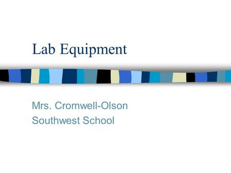 Lab Equipment Mrs. Cromwell-Olson Southwest School.