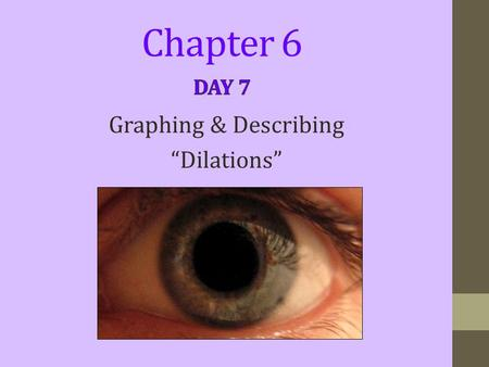 "Chapter 6 Graphing & Describing ""Dilations"". Section 1:Congruency transformations vs Similarity transformations. Section 2:Graphing a dilation. Section."