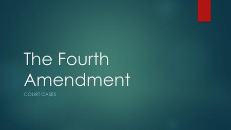 The Fourth Amendment COURT CASES. What does the Fourth Amendment say? The right of the people to be secure in their persons, houses, papers, and effects,