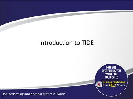 Top-performing urban school district in Florida Introduction to TIDE 1.