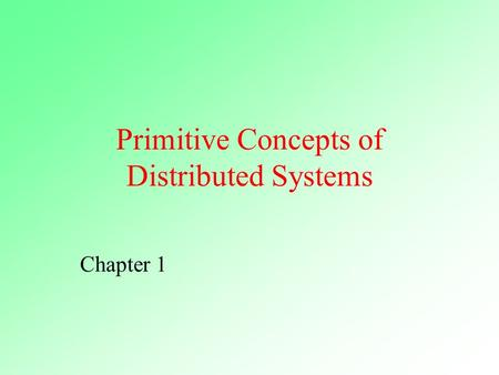 Primitive Concepts of Distributed Systems Chapter 1.