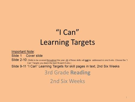 """I Can"" Learning Targets 3rd Grade Reading 2nd Six Weeks Important Note: Slide 1 Cover slide Slide 2-10 (Skills to be covered throughout the year. All."