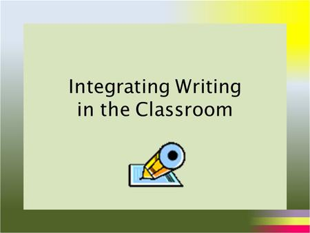 Integrating Writing in the Classroom. Trends Reading and writing are emphasized in education The big trend is to integrate reading and writing skills.