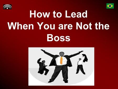 How to Lead When You are Not the Boss. Introduction Real leadership is never a matter of mere formal authority.