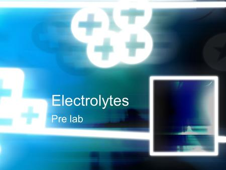 Electrolytes Pre lab. Electrolytes: a quick review Electrolytes form ions in solution. Ions allow water to conduct electric current Three types of electrolytes: