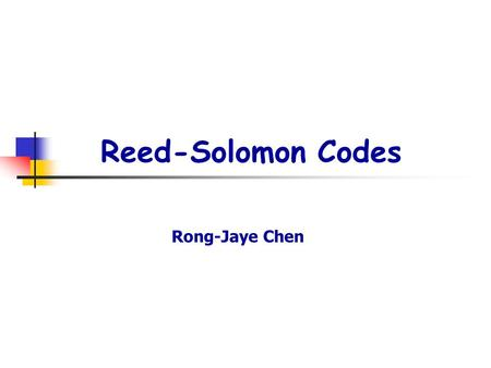 Reed-Solomon Codes Rong-Jaye Chen. p2. Reed-Solomon Codes  [1] Codes over GF(2 r )  [2] Reed-Solomon codes  [3] Decoding Reed-Solomon codes  [4] Transform.