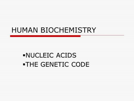 HUMAN BIOCHEMISTRY  NUCLEIC ACIDS  THE GENETIC CODE.