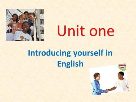 Unit one Introducing yourself in English. Greetings Hello. Good morning. Good afternoon. Good evening. How are you? How are you doing? Hi. Good morning.