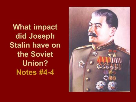 What impact did Joseph Stalin have on the Soviet Union? Notes #4-4.