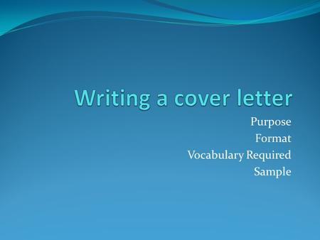 Purpose Format Vocabulary Required Sample. Definition 1. A cover letter is a letter of introduction attached to, or accompanying another document such.