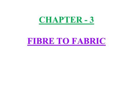 CHAPTER - 3 FIBRE TO FABRIC. 1) Animal fibres :- The common animal fibres are wool and silk. Wool is obtained from sheep, goat, yak, camel, llama, alpaca.