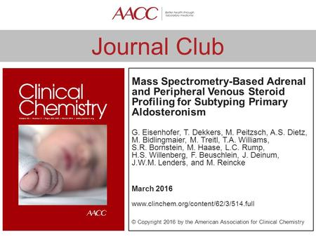 Journal Club Mass Spectrometry-Based Adrenal and Peripheral Venous Steroid Profiling for Subtyping Primary Aldosteronism G. Eisenhofer, T. Dekkers, M.