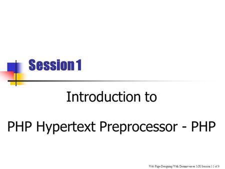 Web Page Designing With Dreamweaver MX\Session 1\1 of 9 Session 1 Introduction to PHP Hypertext Preprocessor - PHP.