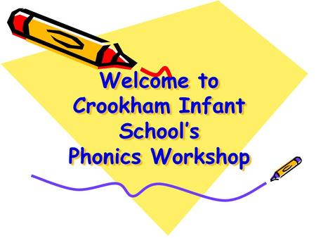 Welcome to Crookham Infant School's Phonics Workshop.