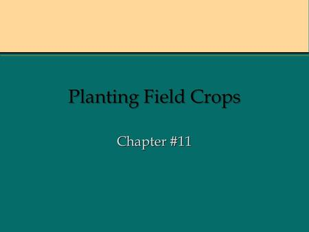 Planting Field Crops Chapter #11. What are the different ways to seed a crop? broadcast: spread on top of groundbroadcast: spread on top of ground drill: