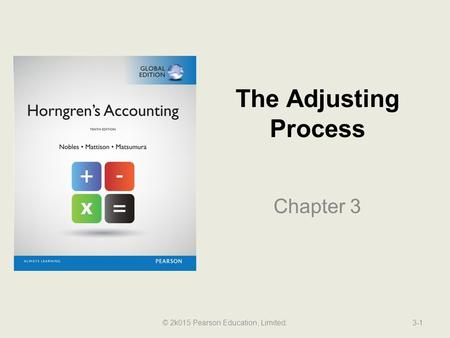 The Adjusting Process Chapter 3 3-1© 2k015 Pearson Education, Limited.