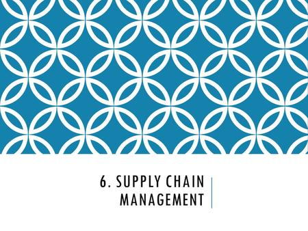 6. SUPPLY CHAIN MANAGEMENT. SCM – SOME DEFINITIONS Supply chain management (SCM) The coordination of all supply activities of an organization from its.