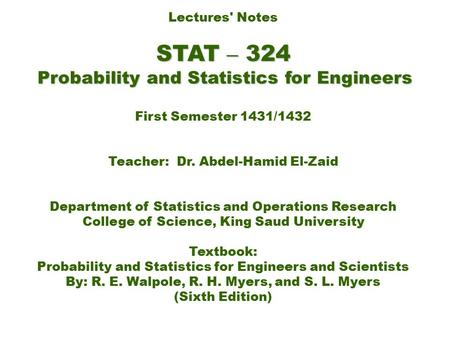 Lectures' Notes STAT –324 Probability Probability and Statistics for Engineers First Semester 1431/1432 and 5735 Teacher: Dr. Abdel-Hamid El-Zaid Department.