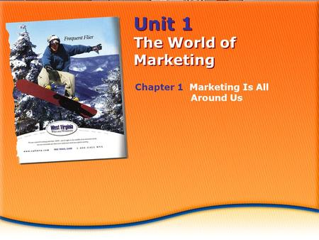 Unit 1 The World of Marketing Chapter 1 Marketing Is All Around Us.