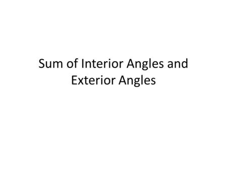 Sum of Interior Angles and Exterior Angles. Sum of Interior Angles of a Polygon 180(n-2) Where n is the number of sides Interior angles are the angles.