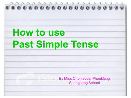 How to use Past Simple Tense By Miss Chonladda Phonklang Soengsang School.