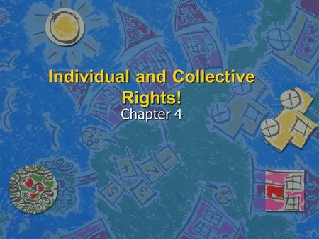 Individual and Collective Rights! Chapter 4. Chapter Goals n n What are collective rights? n n What legislation establishes the collective rights of groups.