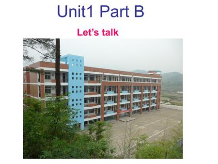 Unit1 Part B Let's talk. Let's sing Our school This is the way I go to school, go to school, go to school. This is the way I go to school, where I like.