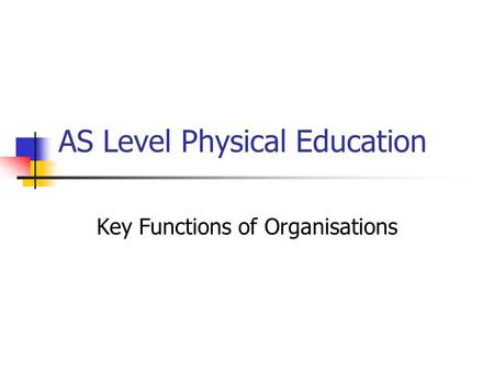 AS Level Physical Education Key Functions of Organisations.