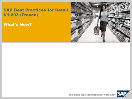 SAP Best Practices for Retail V1.603 (France) What's New?