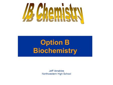 Option B Biochemistry Jeff Venables Northwestern High School.