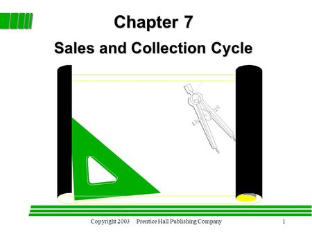 Copyright 2003 Prentice Hall Publishing Company1 Chapter 7 Sales and Collection Cycle.