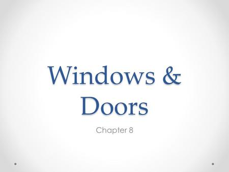 Windows & Doors Chapter 8. Windows Provide natural light, air circulation, and a view for the home and members living in the home Also serve as a point.