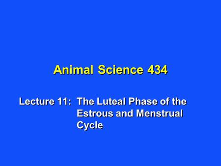 Lecture 11: The Luteal Phase of the Estrous and Menstrual Cycle