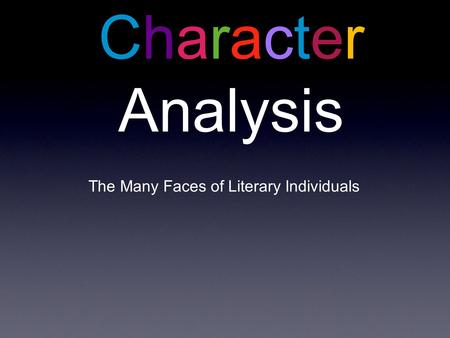 Character Analysis The Many Faces of Literary Individuals.