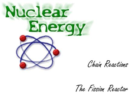 Chain Reactions The Fission Reactor Chain reactions One of the products of nuclear fission reactions are neutrons. But these are free to hit other nuclei.