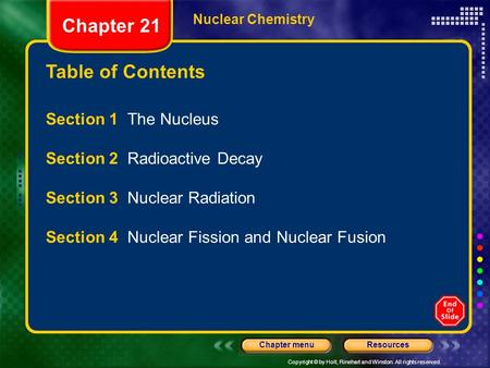 Copyright © by Holt, Rinehart and Winston. All rights reserved. ResourcesChapter menu Table of Contents Nuclear Chemistry Section 1 The Nucleus Section.