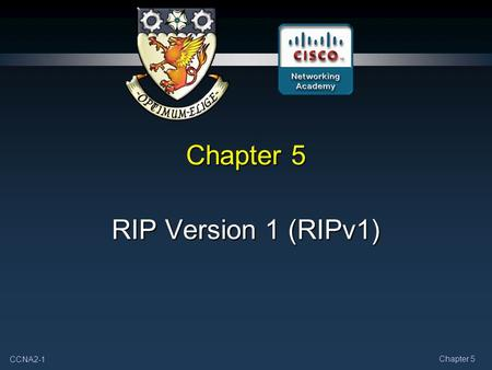 CCNA2-1 Chapter 5 RIP Version 1 (RIPv1). CCNA2-2 Chapter 5 RIP Version 1 RIPv1: Distance Vector, Classful Routing Protocol.